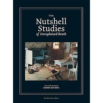 The Nutshell Studies of Unexplained Death by Corinne MayBotz