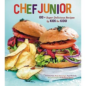 Chef Junior  100 Super Delicious Recipes by Kids for Kids by Anthony Spears & Abigail Langford & Paul Kimball & Katie Dessinger & Will Bartlett