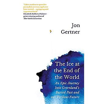 The Ice at the End of the World - An Epic Journey Into Greenland's Bur