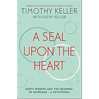 A Seal Upon the Heart - God's Wisdom and the Meaning of Marriage - a De