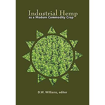 Industrial Hemp as a Modern Commodity Crop - 2019 by David W. William