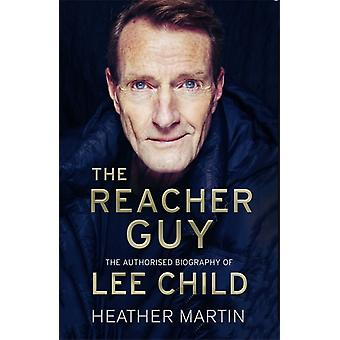 The Reacher Guy  The Authorised Biography of Lee Child by Heather Martin