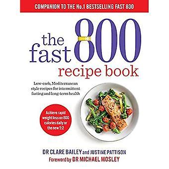Fast 800 -reseptikirja: Vähähiilihydraattisia, Välimeren tyylisiä reseptejä ajoittaista paastoamista ja pitkäaikaisterveyttä varten