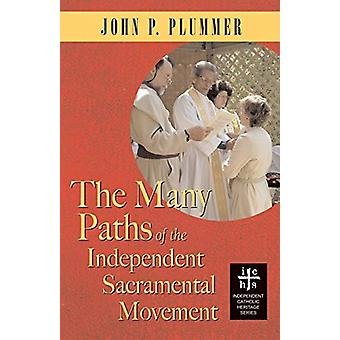 The Many Paths of the Independent Sacramental Movement by John P Plum