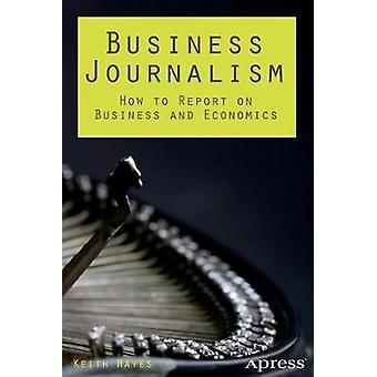 Bedrijfsjournalistiek - How to Report on Business and Economics door Keith