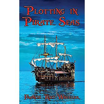 Plotting in Pirate Seas by Francis Rolt-Wheeler - 9781515422426 Book