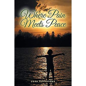 Where Pain Meets Peace by Jana Hernandez - 9781640799189 Book