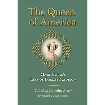 The Queen of America  Mary Cuttss Life of Dolley Madison Jeffersonian America Hardcover by Cutts