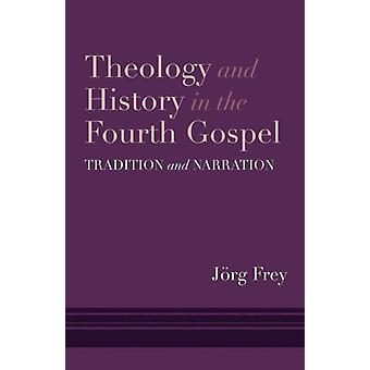 Theology and History in the Fourth Gospel by Joerg Frey