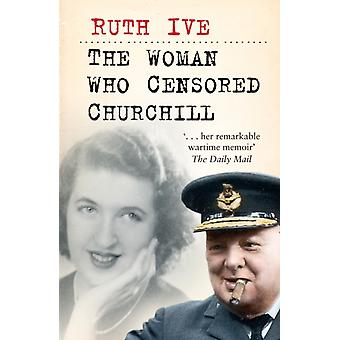 The Woman Who Censored Churchill by Ruth Ive