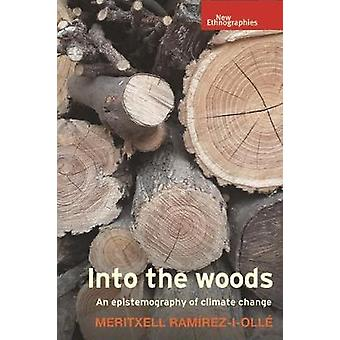 Into the Woods An Epistemography of Climate Change New Ethnographies