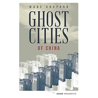 Ghost Cities of China The Story of Cities without People in the World's Most Populated Country Asian Arguments