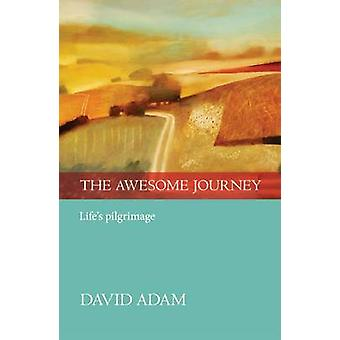 The Awesome Journey - Life's Pilgrimage by David Adam - 9780281072941