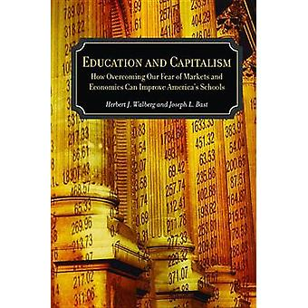 Education and Capitalism - How Overcoming Our Fear of Markets and Econ