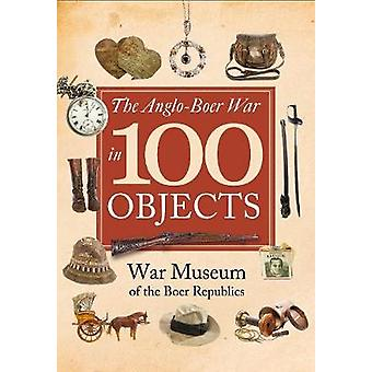 The Anglo-Boer War in 100 Objects by The Anglo-Boer War in 100 Object
