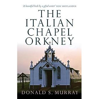 The Italian Chapel - Orkney by Donald S. Murray - 9781780274294 Book