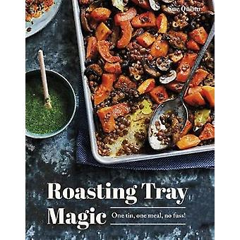 Roasting Tray Magic - One Tin - One Meal - No Fuss! by Sue Quinn - 978