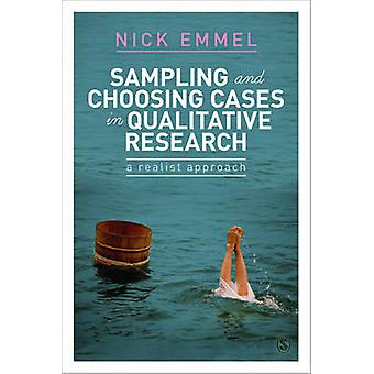 Sampling and Choosing Cases in Qualitative Research - A Realist Approa