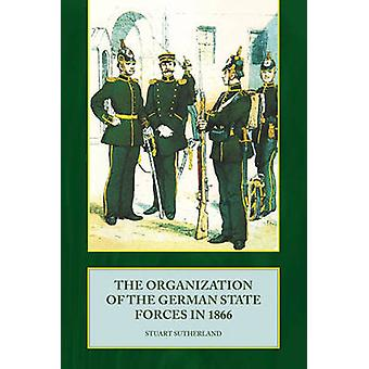 The Organization of the German State Forces in 1866 by Stuart Sutherl