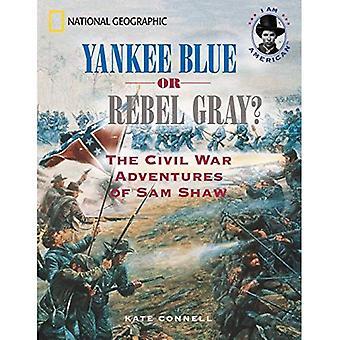 Yankee blau oder grau zu rebellieren?: die Bürgerkrieg-Abenteuer von Sam Shaw (ich bin Amerikaner)