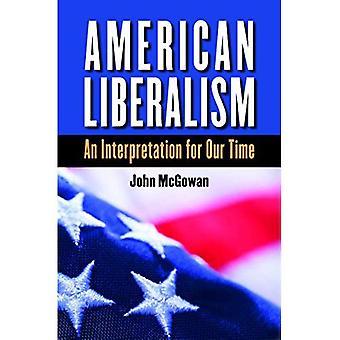 Amerikanischer Liberalismus: Eine Deutung für unsere Zeit (H. Eugene und Lillian Youngs Lehman-Serie)