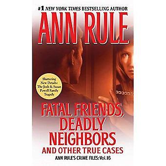 Fatale vrienden, dodelijke buren (Ann Rule van misdaad-bestanden)
