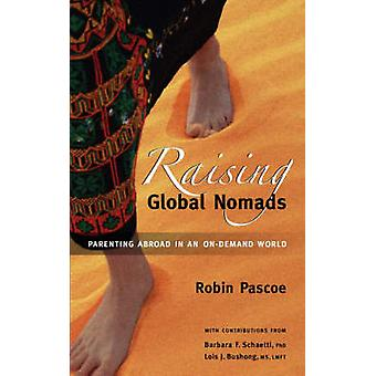 Raising Global Nomads Parenting Abroad in an OnDemand World by Pascoe & Robin