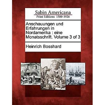Anschauungen und Erfahrungen in Nordamerika eine Monatsschrift. Volume 3 di 3 da Bosshard & Heinrich