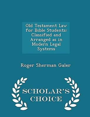 Old Testament Law for Bible Students Classified and Arranged as in Modern Legal Systems  Scholars Choice Edition by Galer & Roger Sherman