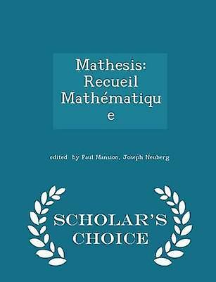 Mathesis Recueil Mathmatique  Scholars Choice Edition by by Paul Mansion & Joseph Neuberg & edited