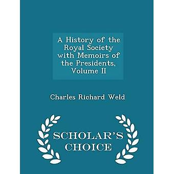 A History of the Royal Society with Memoirs of the Presidents Volume II  Scholars Choice Edition by Weld & Charles Richard