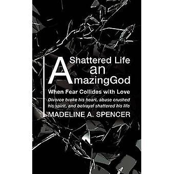 Een gebroken leven een geweldige God door Spencer & Madeline A.