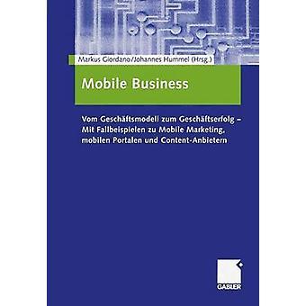 Mobile Business Vom Geschftsmodell Zum Geschftserfolg Mit Fallbeispielen Zu Mobile Marketing Mobilen Portalen Und ContentAnbietern von Giordano & Markus