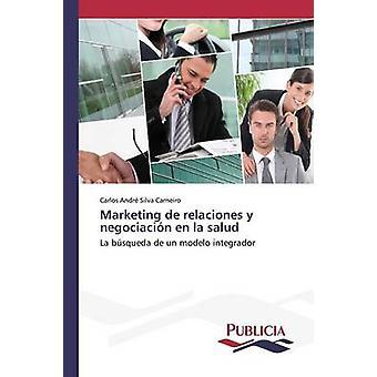 Marketing de relaciones y negociacin en la salud by Silva Carneiro Carlos Andr