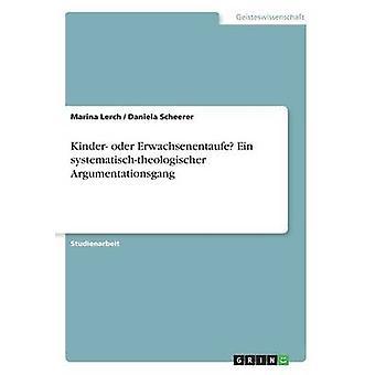 Kinder oder Erwachsenentaufe Ein systematischtheologischer Argumentationsgang by Lerch & Marina