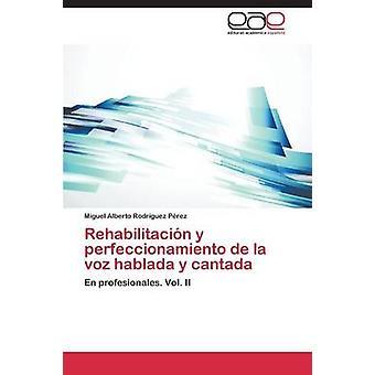 Rehabilitacin y perfeccionamiento de la voz hablada y cantada av Rodrguez Prez Miguel Alberto