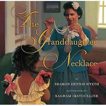 The Granddaughter Necklace by Sharon Dennis Wyeth - 9780545081252 Book