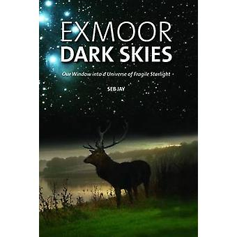 Exmoor Dark Skies - Our Window into a Universe of Fragile Starlight by
