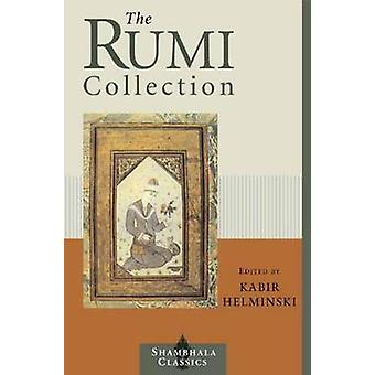 The Rumi Collection - An Anthology of Translations of Mevlana Jalaludd