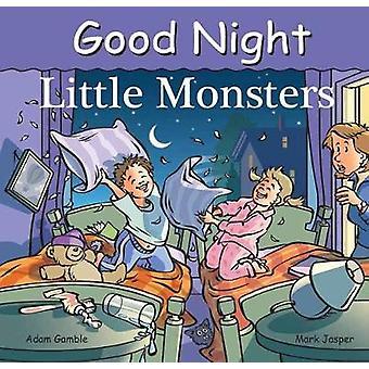 Good Night Little Monsters by Adam Gamble - Mark Jasper - 97816021948