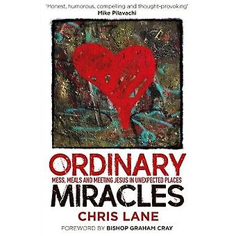 Ordinary Miracles - Mess - Meals and Meeting Jesus in Unexpected Place