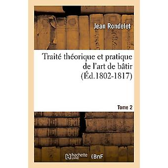 Trait� Th�orique Et Pratique de l'Art de B�tir. Tome 2
