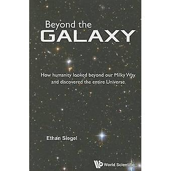 Beyond the Galaxy - How Humanity Looked Beyond Our Milky Way and Disco