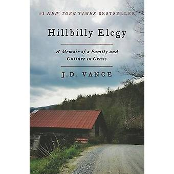 Hillbilly Elegy - A Memoir of a Family and Culture in Crisis by J D Va