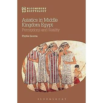 Asiatics in Middle Kingdom Egypt Perceptions and Reality by Saretta & Phyllis