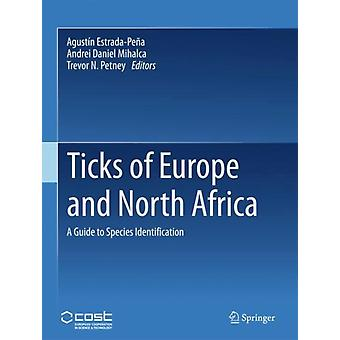 Ticks of Europe and North Africa  A Guide to Species Identification by Edited by Agustin Estrada Pena & Edited by Andrei Daniel Mihalca & Edited by Trevor N Petney