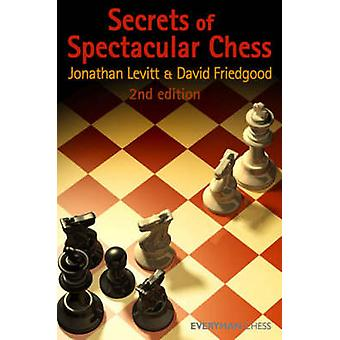 Secrets of Spectactular Chess 2nd Edition by Leviit & Jonathan