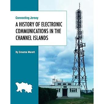 Connecting Jersey A History of Electronic Communications in the Channel Islands by Marett & Graeme