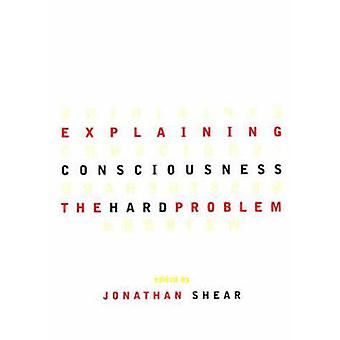 Explaining Consciousness - The Hard Problem by Jonathan Shear - 978026