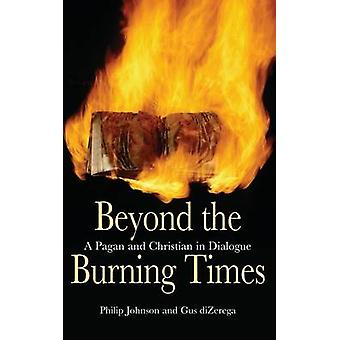 Beyond the Burning Times A Pagan and Christian in Dialogue by Johnson & Philip
